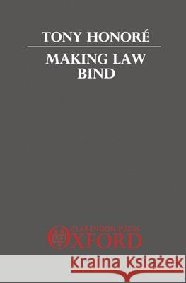 Making Law Bind: Essays Legal and Philosophical Tony Honore 9780198254676