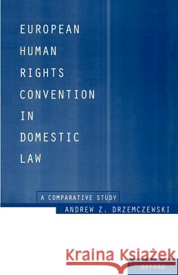 European Human Rights Convention in Domestic Law: A Comparative Study Andrew Z. Drzemeczewski Andrew Z. Drzemczewski 9780198255253