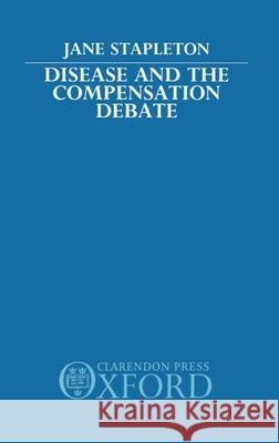 Disease and the Compensation Debate Jane Stapleton John Stapleton Stapleton 9780198255529