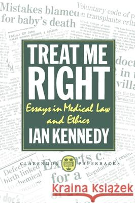 Treat Me Right: Essays in Medical Law and Ethics Ian Kennedy 9780198255581