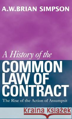 A History of the Common Law of Contract: Volume I Alfred W. Simpson A. W. B. Simpson 9780198255734