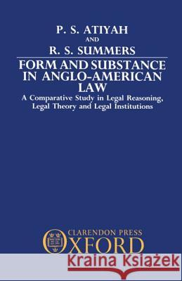 Form and Substance in Anglo-American Law : A Comparative Study in Legal Reasoning, Legal Theory, and Legal Institutions P. S. Atiyah Patrick S. Atiyah Robert S. Summers 9780198255772