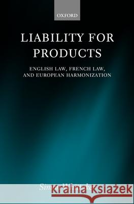 Liability for Products: English Law, French Law, and European Harmonization Simon Whittaker 9780198256137