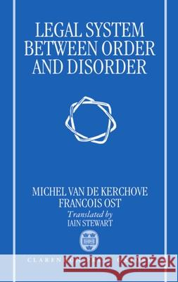 Legal System Between Order and Disorder Francois Ost Michel Va Michel Van De Kerchove 9780198256922
