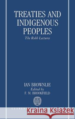 Treaties and Indigenous Peoples : The Robb Lectures 1990 Ian Brownlie F. M. Brookfield 9780198257165