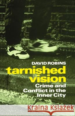 Tarnished Vision: Crime and Conflict in the Inner City David Robins David Robins 9780198257516