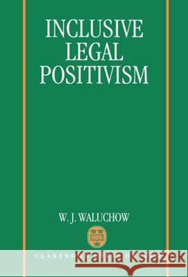 Inclusive Legal Positivism Wilfrid J. Waluchow 9780198258124