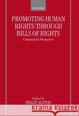 Promoting Human Rights Through Bills of Rights: Comparative Perspectives Philip Alston Philip Alston 9780198258223