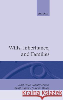 Wills, Inheritance, and Families Janet Finch Jennifer Mason Judith Masson 9780198258346