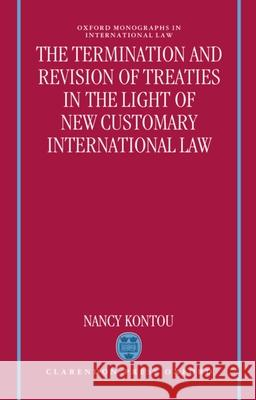 Termination and Revision of Treaties in the Light of New Customary International Law Nancy Kontou Ian Brownlie 9780198258421