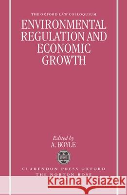 Environmental Regulation and Economic Growth A. Boyle Norton Rose M& Group                     A. E. Boyle 9780198259107