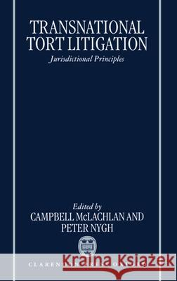 Transnational Tort Litigation : Jurisdictional Principles Peter Nygh Campbell McLachlan 9780198259190