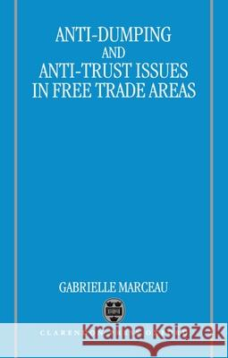 Anti-Dumping & Anti-Trust: Issues in Free Trade Areas Gabrielle Z. Marceau 9780198259206