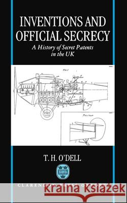 Inventions and Official Secrecy: A History of Secret Patents in the United Kingdom Tom H. O'Dell 9780198259428