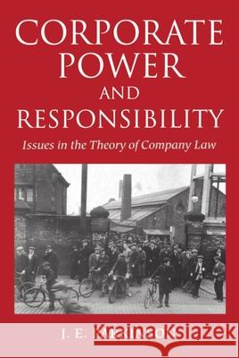 Corporate Power and Responsibility: Issues in the Theory of Company Law J. Elizabeth Parkinson J. E. Parkinson 9780198259893