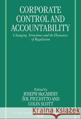 Corporate Control and Accountability: Changing Structures and Dynamics of Regulation Joseph McCahery Colin Scott Sol Picciotto 9780198259909