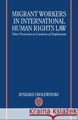 Migrant Workers in International Human Rights Law 'their Protection in Countries of Employment ' Ryszard Cholewinski 9780198259923
