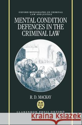 Mental Conditions Defences in the Criminal Law R. D. MacKay 9780198259954