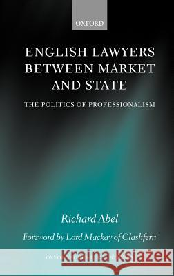 English Lawyers Between Market and State: The Politics of Professionalism Richard L. Abel Lord MacKay of Clashfern 9780198260332
