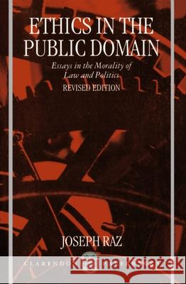 Ethics in the Public Domain: Essays in the Morality of Law and Politics Joseph Raz 9780198260691