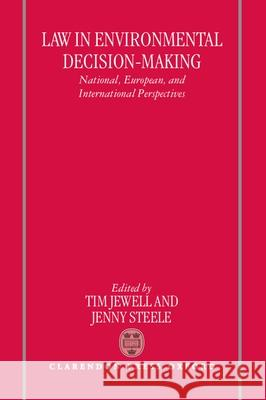 Law in Environmental Decision-Making : National, European, and International Perspectives Tim Jewell Jenny Steele 9780198260776
