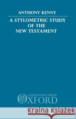 A Stylometric Study of the New Testament Anthony Kenny 9780198261780