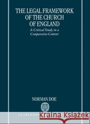 The Legal Framework of the Church of England : A Critical Study in a Comparative Context Norman Doe 9780198262206