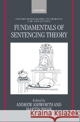 Fundamentals of Sentencing Theory: Essays in Honour of Andrew Von Hirsch Andrew Ashworth Martin Wasik 9780198262565