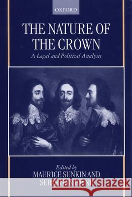 The Nature of the Crown - A Legal and Political Analysis Maurice Sunkin Sebastian Payne 9780198262732