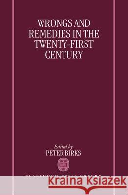 Wrongs and Remedies in the Twenty-First Century Peter B. H. Birks Peter Birks 9780198262923