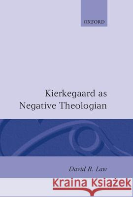 Kierkegaard as Negative Theologian David R. Law 9780198263364