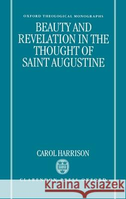 Beauty and Revelation in the Thought of St Augustine Carol Harrison 9780198263425