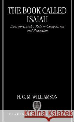The Book Called Isaiah : Deutero-Isaiah's Role in Composition and Redaction H. G. Williamson H. G. M. Williamson 9780198263609