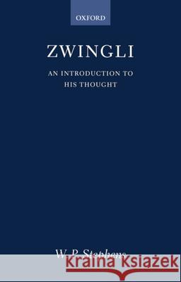 Zwingli: An Introduction to His Thought W. P. Stephens 9780198263630