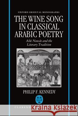 The Wine Song in Classical Arabic Poetry: Abū Nuw=as and the Literary Tradition Maxwell F. Kennedy Philip F. Kennedy 9780198263920