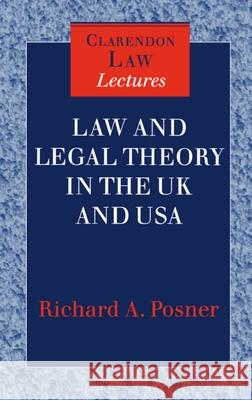 Law and Legal Theory in the UK and USA (CLL) Richard A. Posner 9780198264712 Oxford University Press