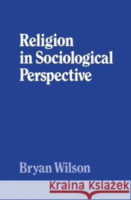 Religion in Sociological Perspective Bryan Wilson 9780198266648