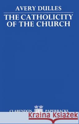 The Catholicity of the Church Avery Dulles 9780198266952