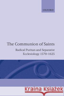 The Communion of Saints: Radical Puritan and Separatist Ecclesiology 1570-1625 Stephen Brachlow 9780198267263