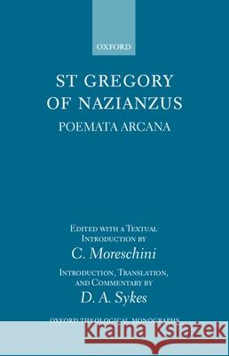 St Gregory of Nazianzus: Poemeta Arcana C. Moreschini D. A. Sykes Gregory 9780198267324