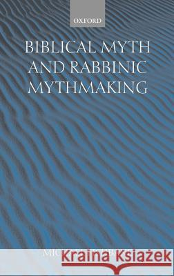 Biblical Myth and Rabbinic Mythmaking Michael Fishbane 9780198267331