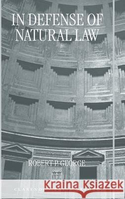 In Defense of Natural Law Robert P. George 9780198267713