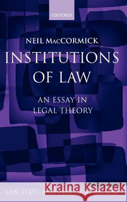 Institutions of Law: An Essay in Legal Theory Neil MacCormick 9780198267911