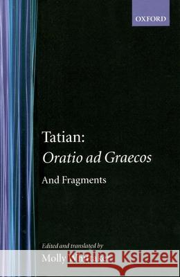 Tatian Oratio Ad Graecos and Fragments Tatian                                   Molly Whittaker 9780198268093