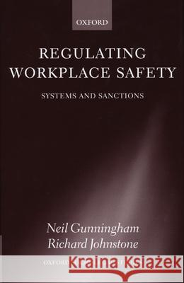 Regulating Workplace Safety: System and Sanctions Neil Gunningham Neil Cunningham Richard Johnstone 9780198268246 Oxford University Press