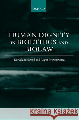 Human Dignity in Bioethics and Biolaw David Beyleveld Deryck Beyleveld Roger Brownsword 9780198268260
