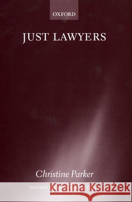 Just Lawyers: Regulation and Access to Justice Christine Parker 9780198268413