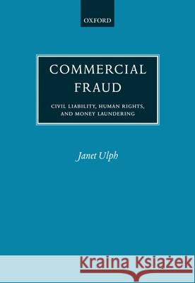 Commercial Fraud : Civil Liability, Human Rights, and Money Laundering Janet Ulph Michael Tugendhat James Glister 9780198268673