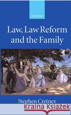 Law, Law Reform and the Family Stephen Michael Cretney 9780198268710