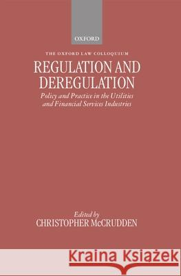 Regulation and Deregulation: Policy and Practice in the Utilities and Financial Services Industries Christopher McCrudden 9780198268819